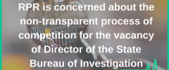 RPR is concerned about the non-transparent process of competition for the vacancy of Director of the State Bureau of Investigation