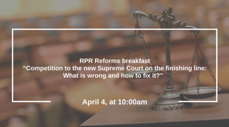 """RPR Reforms breakfast""""Competition to the new Supreme Court on the finishing line- What is wrong and how to fix it-"""""""
